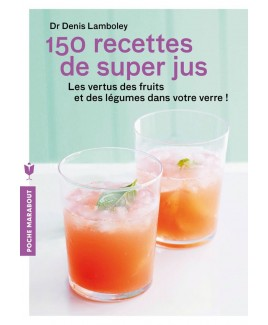 150 recettes de Super Jus